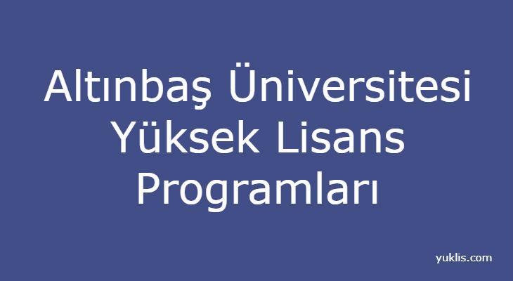 Altınbaş Üniversitesitesi Yüksek Lisans Bölümleri