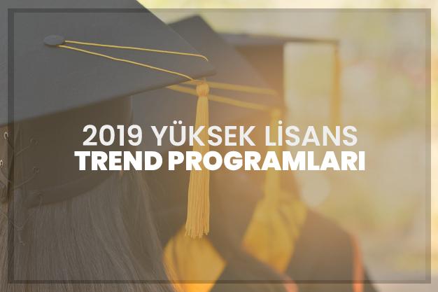 2019 Yüksek Lisans Trend Programları